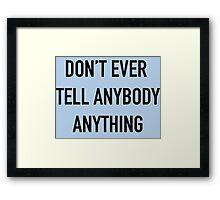 Don't Tell Framed Print