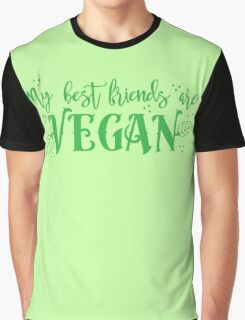 my best friends are VEGAN Graphic T-Shirt