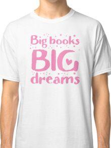 Big books big dreams! Classic T-Shirt