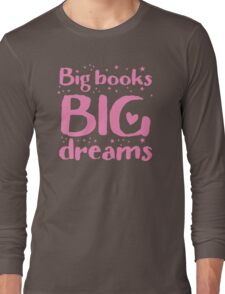 Big books big dreams! Long Sleeve T-Shirt