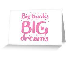 Big books big dreams! Greeting Card