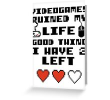 Videogames ruined my life Greeting Card