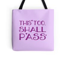 this too, shall pass Tote Bag