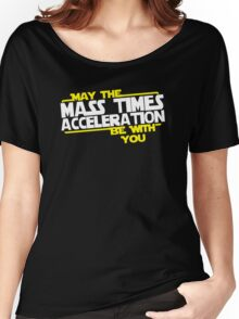 May the Mass times Acceleration be with you Women's Relaxed Fit T-Shirt