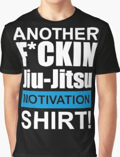 Another F*ckin Jiu-Jitsu Motivation Shirt (Brazilian Jiu Jitsu) Graphic T-Shirt