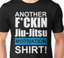 Another F*ckin Jiu-Jitsu Motivation Shirt (Brazilian Jiu Jitsu) Unisex T-Shirt