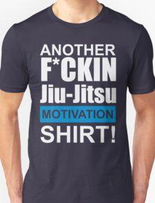 Another F*ckin Jiu-Jitsu Motivation Shirt (Brazilian Jiu Jitsu) T-Shirt