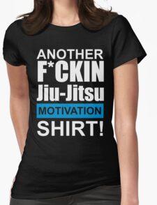 Another F*ckin Jiu-Jitsu Motivation Shirt (Brazilian Jiu Jitsu) Womens Fitted T-Shirt
