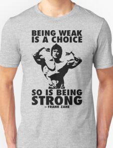 Being Weak Is A Choice (Frank Zane) Unisex T-Shirt