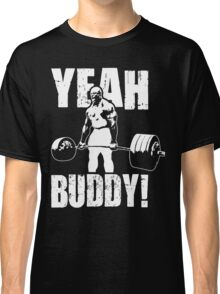 YEAH BUDDY (Ronnie Coleman) Classic T-Shirt