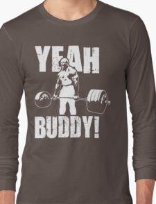 YEAH BUDDY (Ronnie Coleman) Long Sleeve T-Shirt