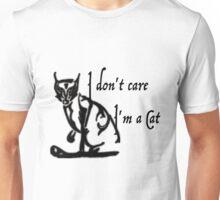 I don't care i'm a  cat Unisex T-Shirt