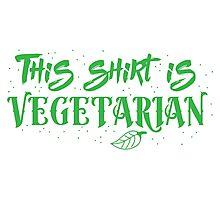 This shirt is Vegetarian Photographic Print