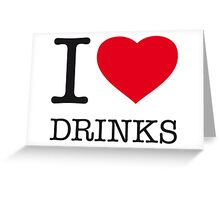 I ♥ DRINKS Greeting Card