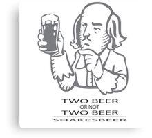 Two Beer Or Not Two Beer - SHAKESBEER Canvas Print