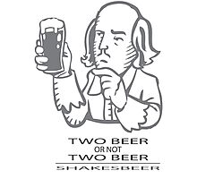 Two Beer Or Not Two Beer - SHAKESBEER Photographic Print