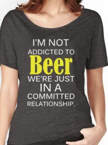I'm not addicted to beer  Women's Relaxed Fit T-Shirt