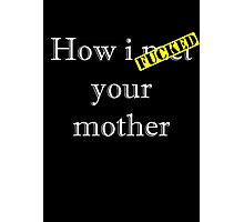 How I F****D your mother Photographic Print