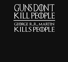 Guns Don't Kill People George R R Martin Kills People - Game Of Thrones T-Shirt