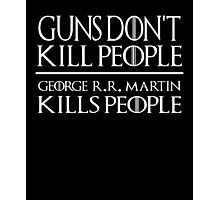 Guns Don't Kill People George R R Martin Kills People - Game Of Thrones Photographic Print