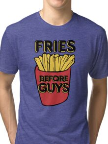 Fries before Guys Tri-blend T-Shirt