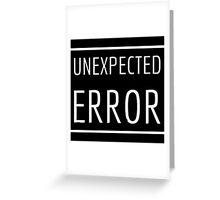Unexpected Error Greeting Card
