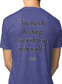 "Mahatma, Gandhi, ""You must be the change you wish to see in the world."" Tri-blend T-Shirt"