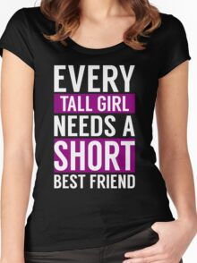 EVERY TALL GIRL NEED A SHORT BEST FRIEND Women's Fitted Scoop T-Shirt