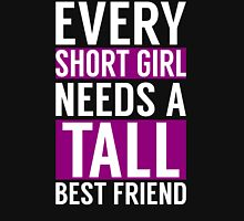 EVERY SHORT GIRL NEED A TALL BEST FRIEND Womens Fitted T-Shirt