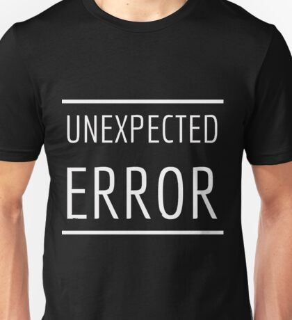 Unexpected Error Unisex T-Shirt