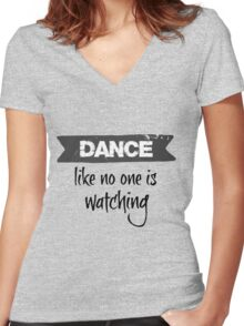 Dance Like No One is Watching  Women's Fitted V-Neck T-Shirt