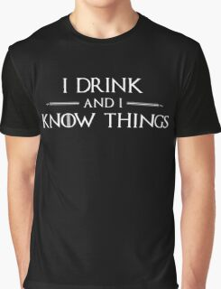 I Drink, and I Know Things Graphic T-Shirt