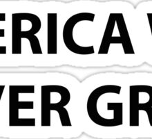 America Was Never Great Sticker