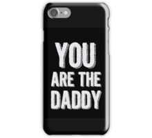 Father's Day - you are the Daddy  iPhone Case/Skin
