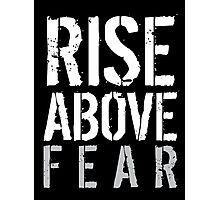 Rise Above Fear Photographic Print