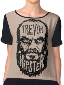 Trevor Is Not A Hipster Chiffon Top