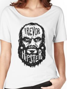 Trevor Is Not A Hipster Women's Relaxed Fit T-Shirt
