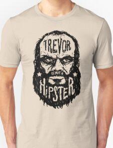 Trevor Is Not A Hipster Unisex T-Shirt