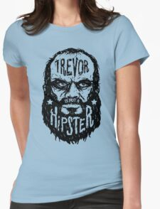 Trevor Is Not A Hipster Womens Fitted T-Shirt