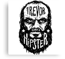 Trevor Is Not A Hipster Canvas Print