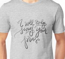 I will only sing Your praise Unisex T-Shirt