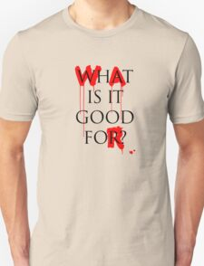 War And Peace - What Is It good For? T-Shirt