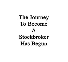 The Journey To Become A Stockbroker Has Begun  by supernova23