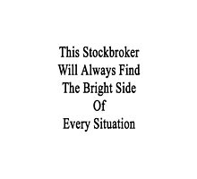 This Stockbroker Will Always Find The Bright Side Of Every Situation  by supernova23