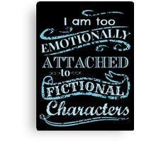 I am too emotionally attached to fictional characters #2 Canvas Print