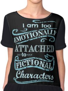 I am too emotionally attached to fictional characters #2 Chiffon Top