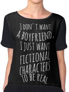 I don't want a boyfriend, I just want fictional characters to be real (white) Chiffon Top