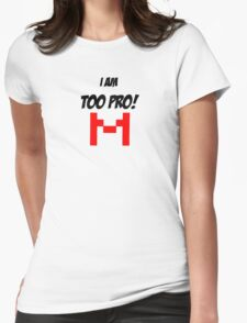 Too Pro!! Womens Fitted T-Shirt