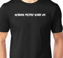 Normal People Scare Me (White Text) Unisex T-Shirt
