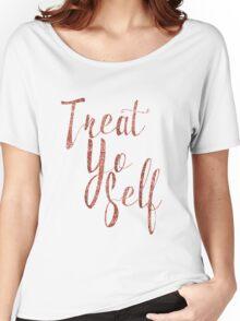 Treat Yo Self Rose Gold Glitter Print Women's Relaxed Fit T-Shirt